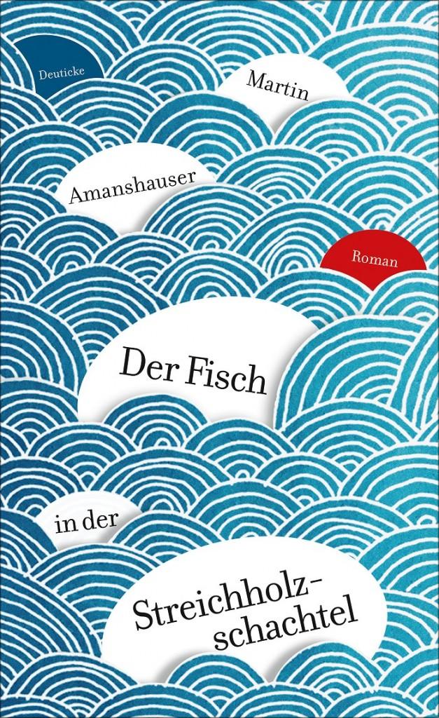 """Buchcover """"Der Fisch in der Streichholzschachtel"""". Bild: Deuticke Verlag, Wien"""